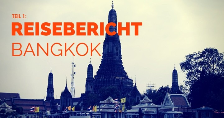 Reisebericht Bangkok Thailand Teil 1
