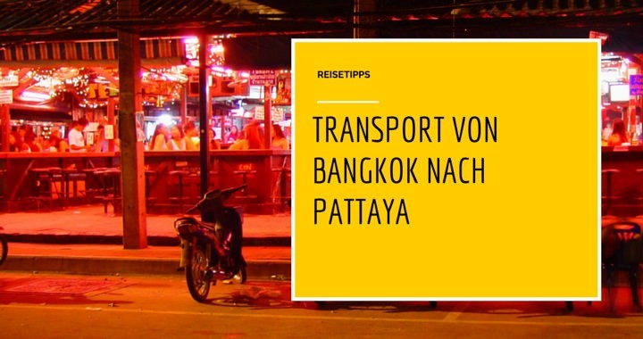 Transport von Bangkok nach Pattaya Anreise