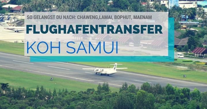 Flughafentransfer Koh Samui Thailand - Flughafen nach Chaweng, Lamai, Maenam