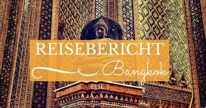Reisebericht Teil 5 Bangkok