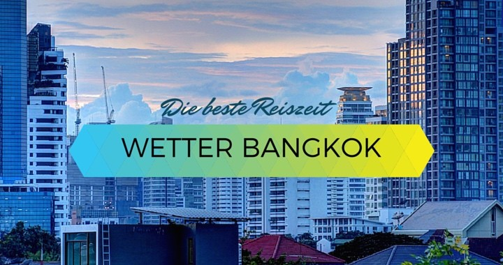 Reisezeit Wetter Bangkok Thailand Klima