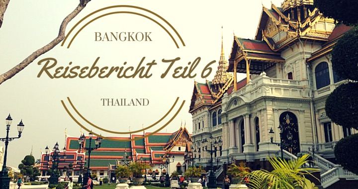 Reisebericht Teil 6 Bangkok