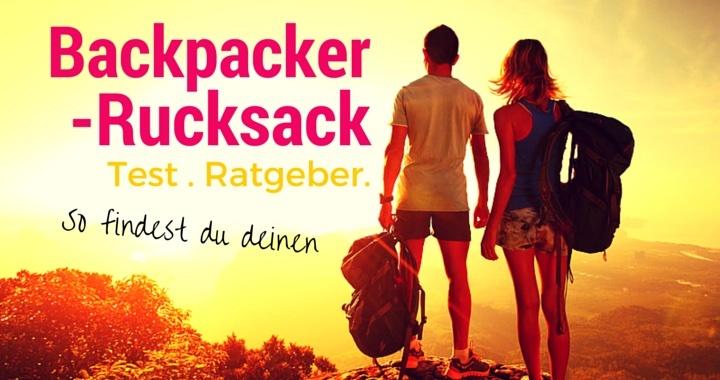 Backpacker Rucksack Test und Ratgeber