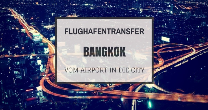 Flughafentransfer Bangkok. Vom Airport in die City