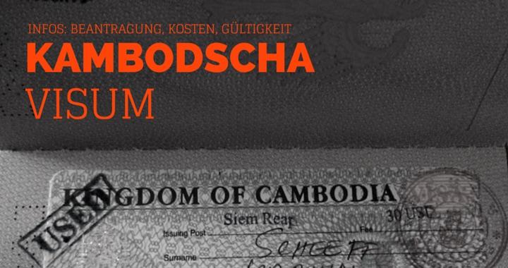Visum Kambodscha Kosten Beantragung  Infos