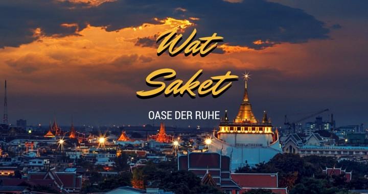 Wat Saket Bangkok - Ausflug in eine Oase der Ruhe