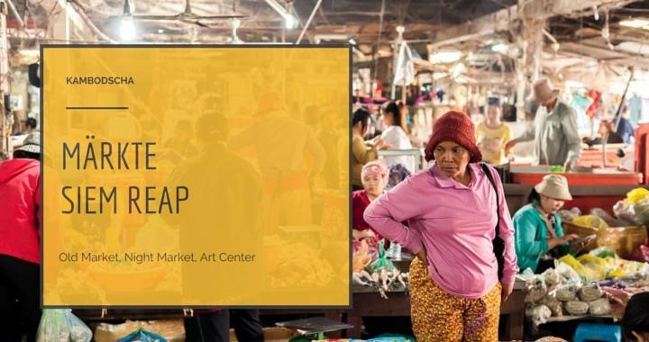 Markt Siem Reap Kambodscha_ Old Market, Night Bazaar, Art Center
