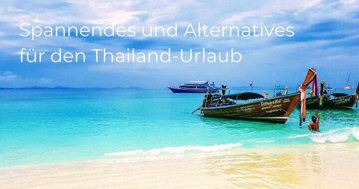 Spannendes und Alternatives für den Thailand-Urlaub